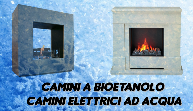 Camini a Bioetanolo ed elettrci ad acqua Maison Fire